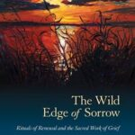 Book blog: The Wild Edge of Sorrow by Francis Weller